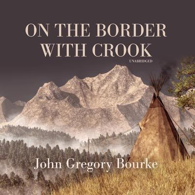 On the Border with Crook Audiobook, by John Gregory Bourke