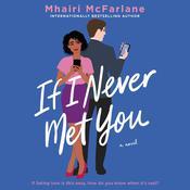 If I Never Met You: A Novel Audiobook, by Mhairi McFarlane