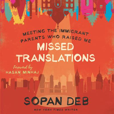 Missed Translations: Meeting the Immigrant Parents Who Raised Me Audiobook, by Sopan Deb