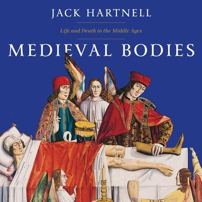 Medieval Bodies: Life and Death in the Middle Ages Audiobook, by Jack Hartnell