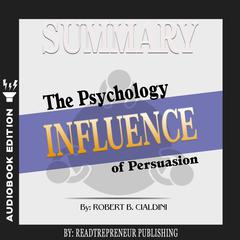 Summary of Influence: The Psychology of Persuasion by Robert B. Cialdini PhD Audiobook, by Readtrepreneur Publishing