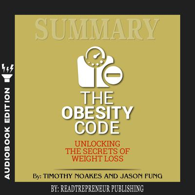 Summary of The Obesity Code: Unlocking the Secrets of Weight Loss by Dr. Jason Fung Audiobook, by