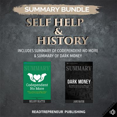 Summary Bundle: Self Help & History | Readtrepreneur Publishing: Includes Summary of Codependent No More & Summary of Dark Money: Includes Summary of Codependent No More & Summary of Dark Money Audiobook, by Readtrepreneur Publishing