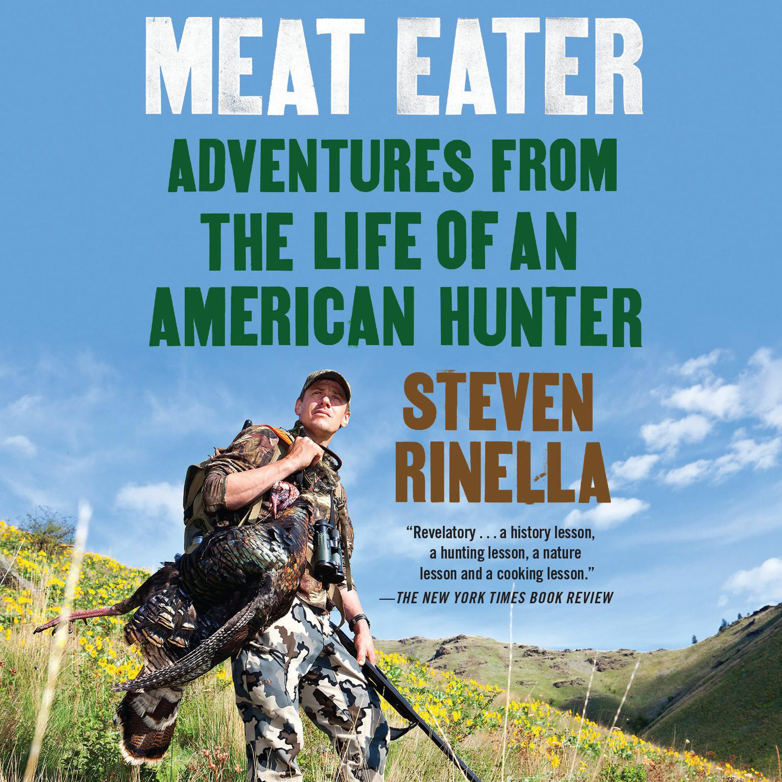 Meat Eater: Adventures from the Life of an American Hunter Audiobook, by Steven Rinella