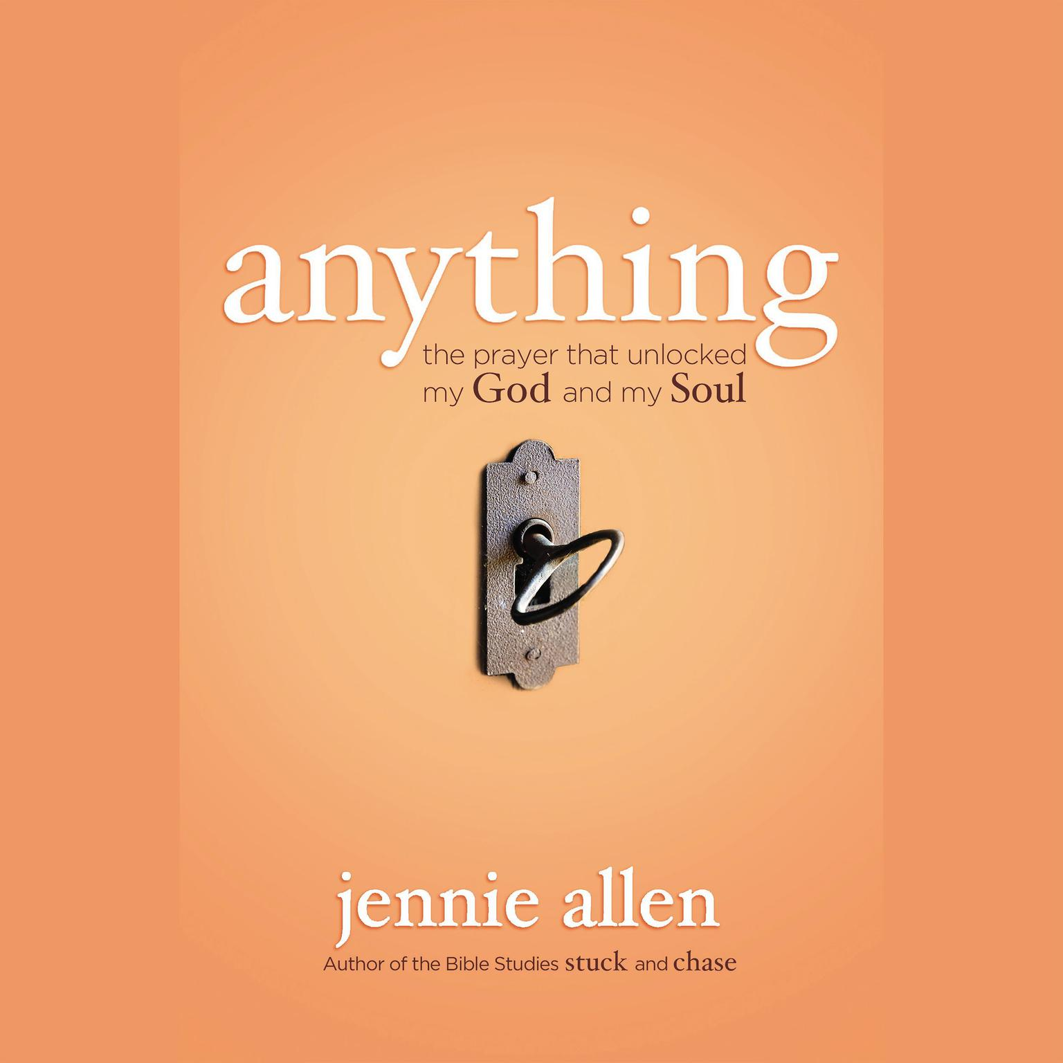 Anything: The Prayer that Unlocked My God and My Soul Audiobook, by Jennie Allen