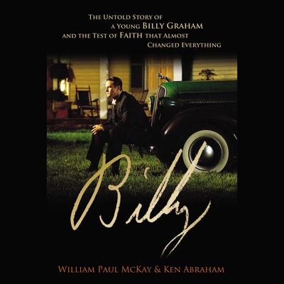 Billy: The Untold Story of a Young Billy Graham and the Test of Faith that Almost Changed Everything Audiobook, by Ken Abraham