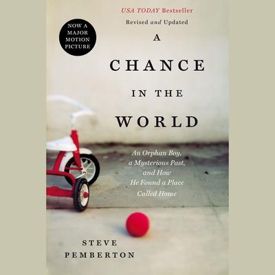 A Chance in the World: An Orphan Boy, a Mysterious Past, and How He Found a Place Called Home Audiobook, by
