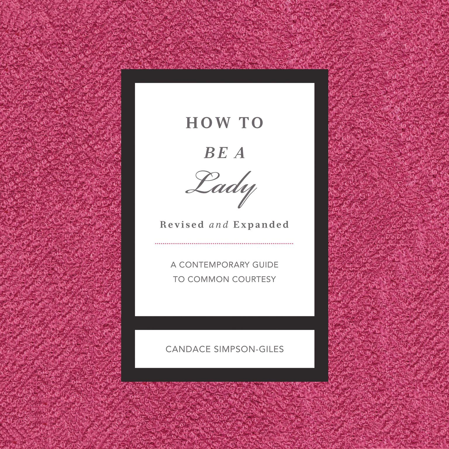 Printable How to Be a Lady Revised and Expanded: A Contemporary Guide to Common Courtesy Audiobook Cover Art