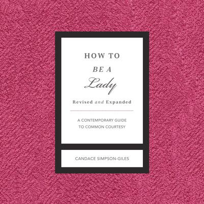 How to Be a Lady Revised and Expanded: A Contemporary Guide to Common Courtesy Audiobook, by Candace Simpson-Giles