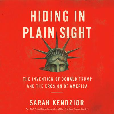 Hiding in Plain Sight: The Invention of Donald Trump and the Erosion of America Audiobook, by
