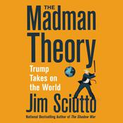 The Madman Theory: Trump Takes On the World Audiobook, by Jim Sciutto
