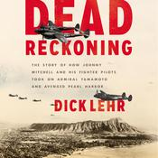 Dead Reckoning: The Story of How Johnny Mitchell and His Fighter Pilots Took on Admiral Yamamoto and Avenged Pearl Harbor Audiobook, by Dick Lehr