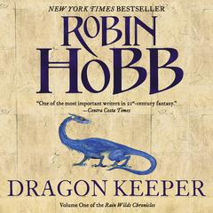Dragon Keeper: Volume One of the Rain Wilds Chronicles Audiobook, by Robin Hobb