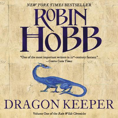 Dragon Keeper: Volume One of the Rain Wilds Chronicles Audiobook, by