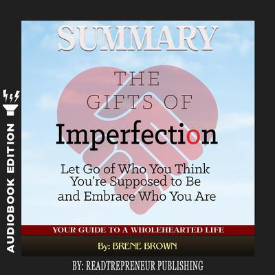 Summary of The Gifts of Imperfection: Let Go of Who You Think Youre Supposed to Be and Embrace Who You Are by Brene Brown Audiobook, by Readtrepreneur Publishing