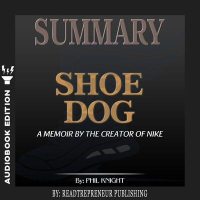 Summary of Shoe Dog: A Memoir by the Creator of Nike by Phil Knight Audiobook, by