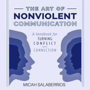 The Art of Nonviolent Communication: Turning Conflict into Connection Audiobook, by Micah Salaberrios