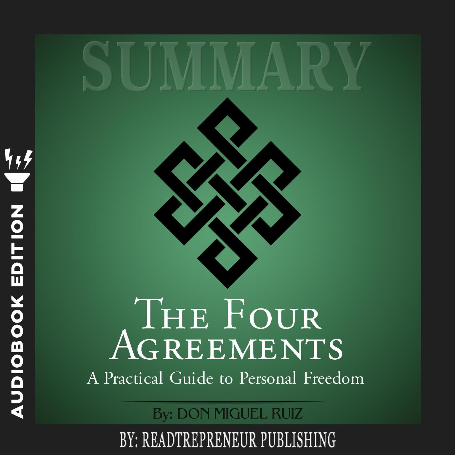 Printable Summary of The Four Agreements: A Practical Guide to Personal Freedom (A Toltec Wisdom Book) by Don Miguel Ruiz Audiobook Cover Art