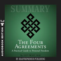 Summary of The Four Agreements: A Practical Guide to Personal Freedom (A Toltec Wisdom Book) by Don Miguel Ruiz Audiobook, by Readtrepreneur Publishing