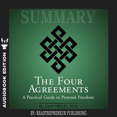 Summary of The Four Agreements: A Practical Guide to Personal Freedom (A Toltec Wisdom Book) by Don Miguel Ruiz Audiobook, by