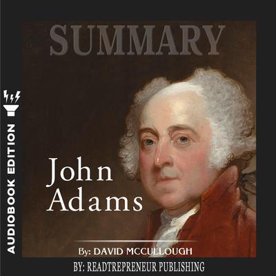 Summary of John Adams by David McCullough Audiobook, by Readtrepreneur Publishing