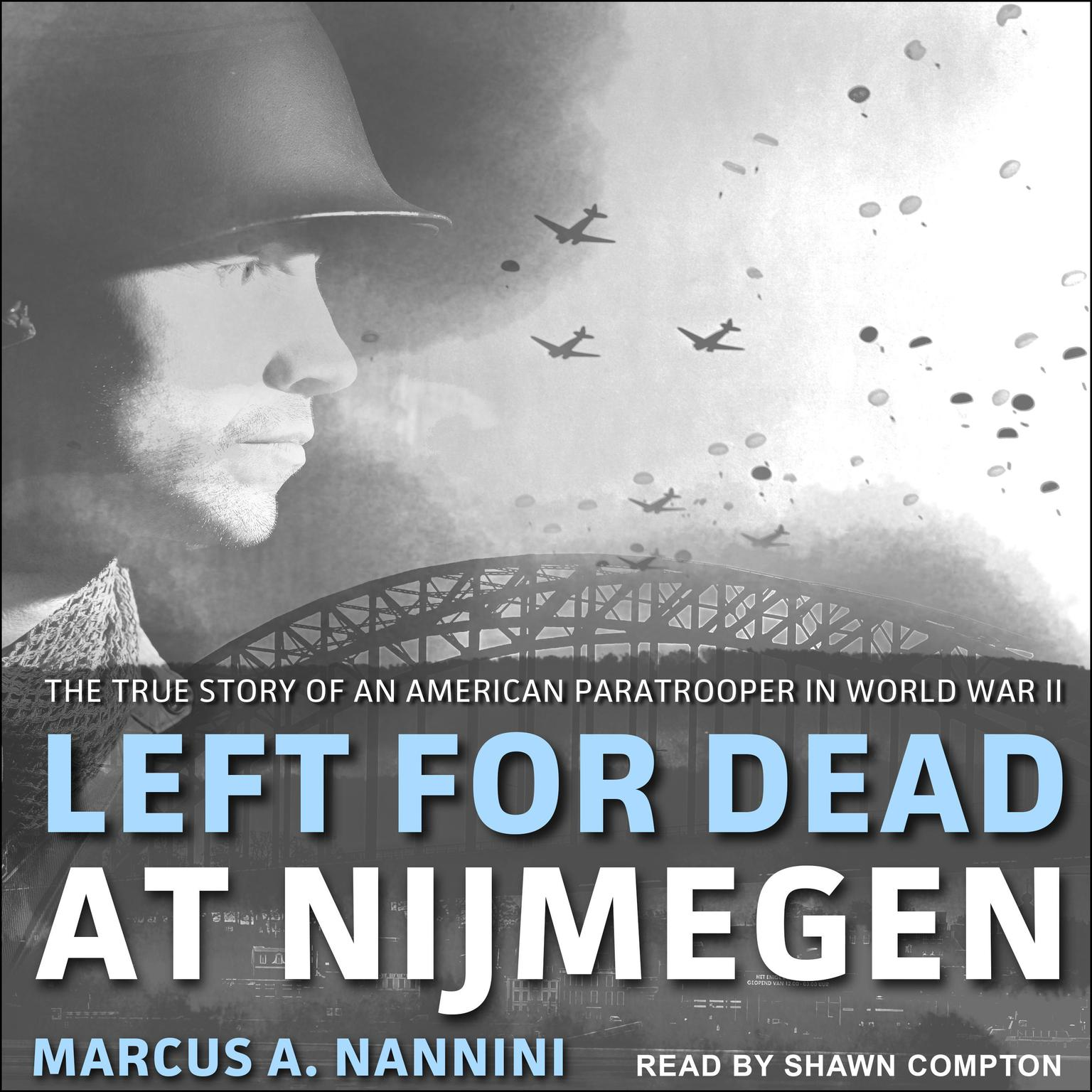 Printable Left for Dead at Nijmegen: The True Story of an American Paratrooper in World War II Audiobook Cover Art