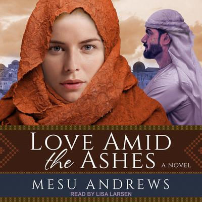 Love Amid the Ashes: A Novel Audiobook, by