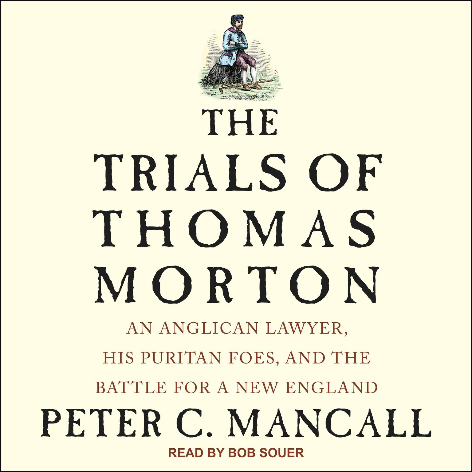 Printable The Trials of Thomas Morton: An Anglican Lawyer, His Puritan Foes, and the Battle for a New England Audiobook Cover Art