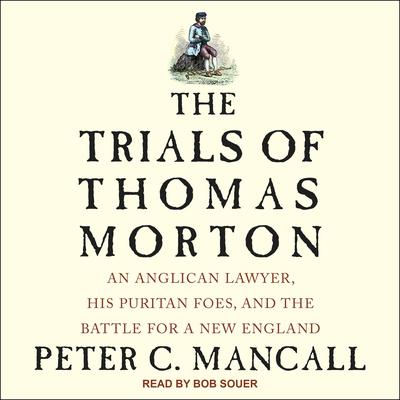 The Trials of Thomas Morton: An Anglican Lawyer, His Puritan Foes, and the Battle for a New England Audiobook, by Peter C. Mancall