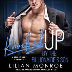 Knocked Up by the Billionaire's Son Audiobook, by Liilan Monroe, Lilian Monroe