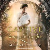A Captive of Wing and Feather: A Retelling of Swan Lake Audiobook, by Melanie Cellier