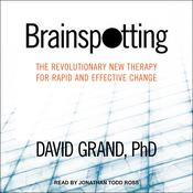 Brainspotting: The Revolutionary New Therapy for Rapid and Effective Change Audiobook, by David Grand