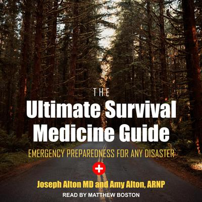 The Ultimate Survival Medicine Guide: Emergency Preparedness for ANY Disaster Audiobook, by Amy Alton, ARNP