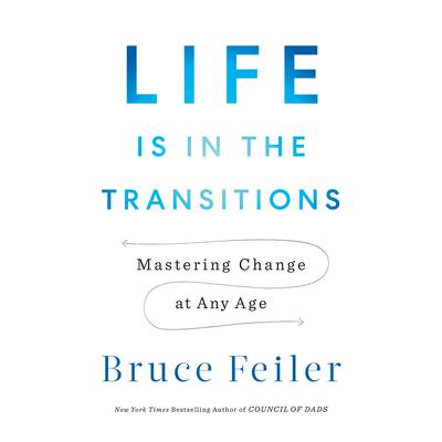 Life Is in the Transitions: Mastering Change at Any Age Audiobook, by Bruce Feiler