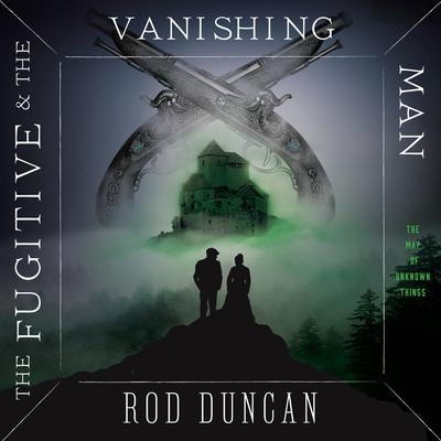 The Fugitive and the Vanishing Man Audiobook, by Rod Duncan