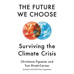 The Future We Choose: Surviving the Climate Crisis Audiobook, by Christiana Figueres, Tom Rivett-Carnac