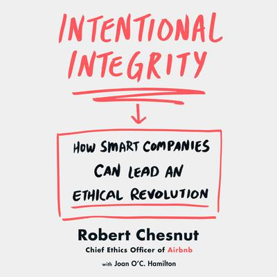 Intentional Integrity: How Smart Companies Can Lead an Ethical Revolution Audiobook, by Robert Chesnut