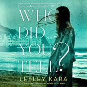 Who Did You Tell?: A Novel Audiobook, by Lesley Kara
