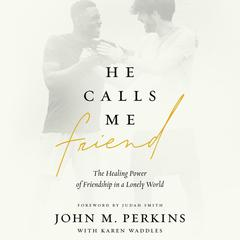 He Calls Me Friend: The Healing Power of Friendship in a Lonely World Audiobook, by John M. Perkins, Karen Waddles