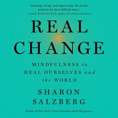 Real Change: Mindfulness to Heal Ourselves and the World Audiobook, by