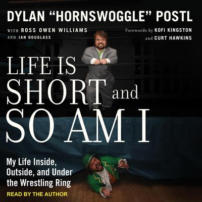 Life is Short and So Am I: My Life Inside, Outside, and Under the Wrestling Ring Audiobook, by