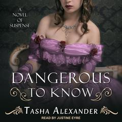 Dangerous to Know: A Novel of Suspense Audiobook, by Tasha Alexander
