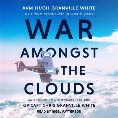 War Amongst the Clouds: My Flying Experiences in World War I and the Follow-On Years 1920-1983 Audiobook, by AVM Hugh Granville White