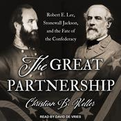 The Great Partnership: Robert E. Lee, Stonewall Jackson, and the Fate of the Confederacy Audiobook, by Christian B. Keller