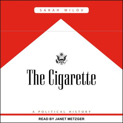 The Cigarette: A Political History Audiobook, by Sarah Milov
