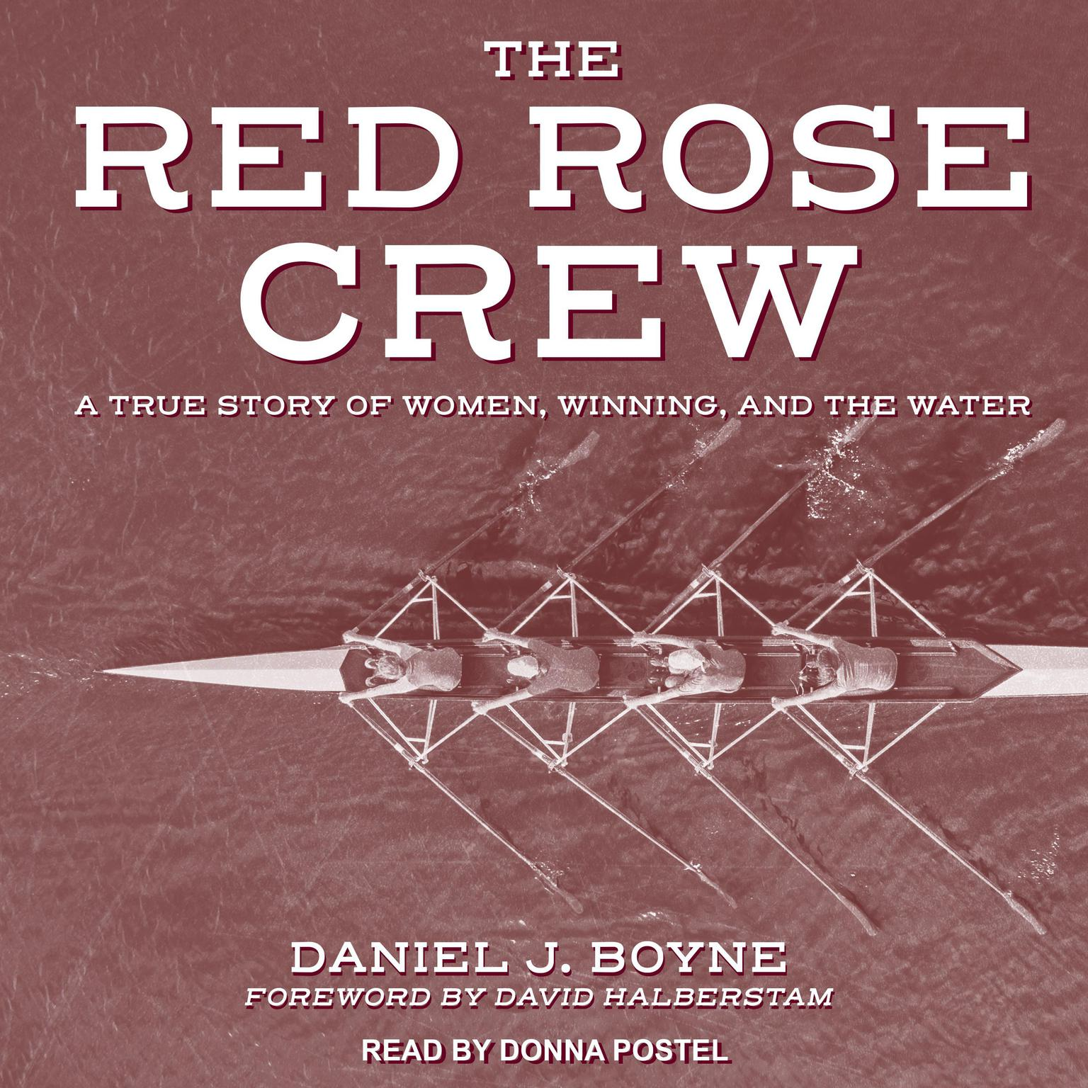 Red Rose Crew: A True Story Of Women, Winning, And The Water Audiobook, by Daniel J. Boyne