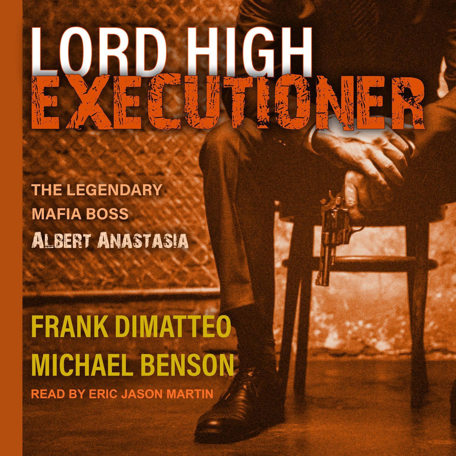 Lord High Executioner: The Legendary Mafia Boss Albert Anastasia Audiobook, by Frank DiMatteo