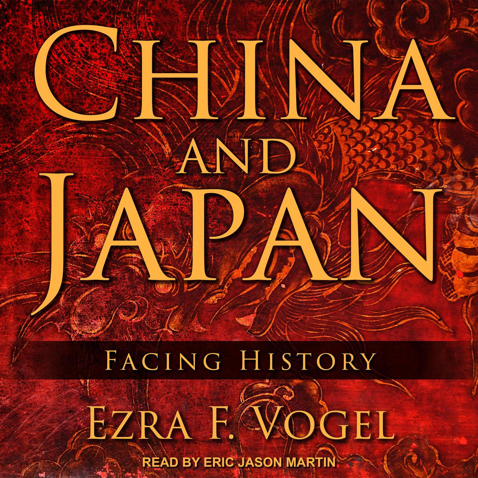 China and Japan: Facing History Audiobook, by Ezra F. Vogel