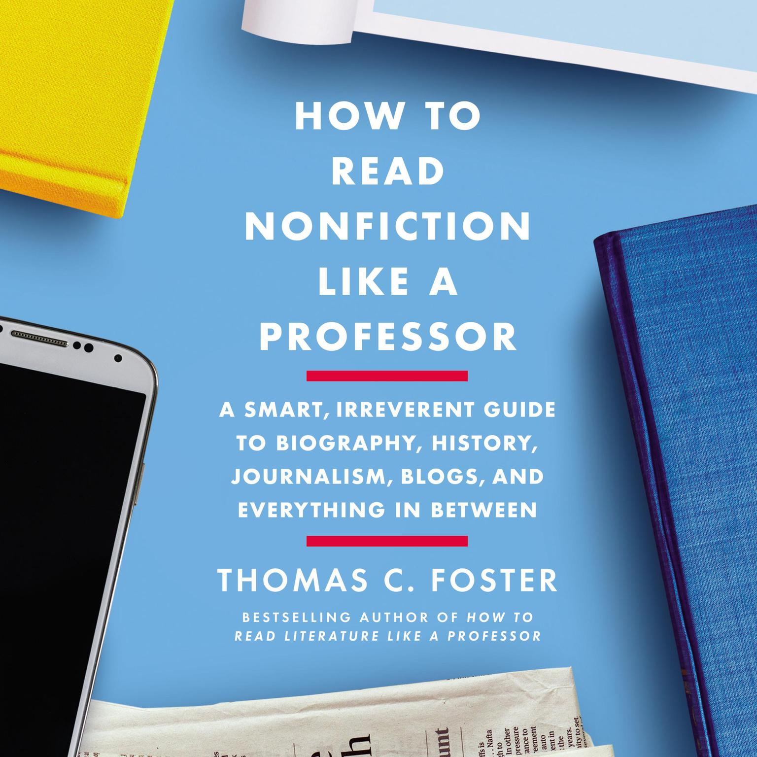 Printable How to Read Nonfiction Like a Professor: A Smart, Irreverent Guide to Biography, History, Journalism, Blogs, and Everything in Between Audiobook Cover Art