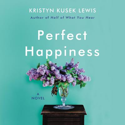 Perfect Happiness: A Novel Audiobook, by Kristyn Kusek Lewis